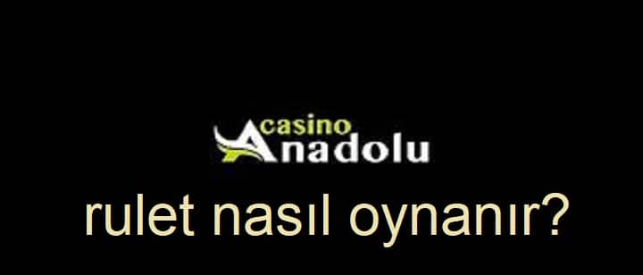 anadolu casino rulet oyunlari